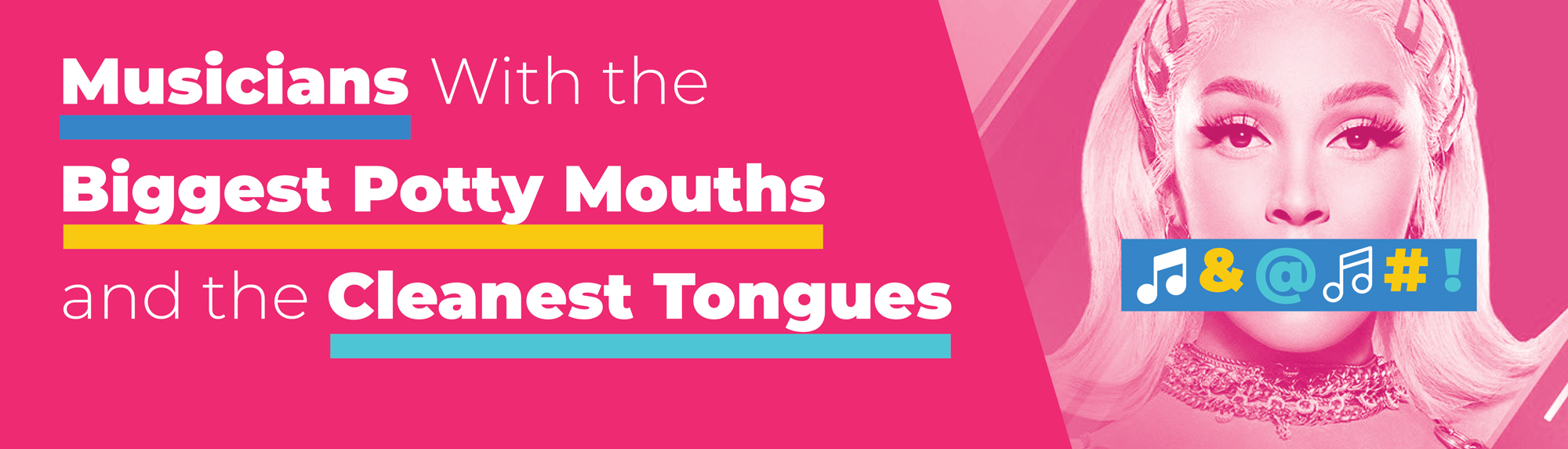 Musicians With the Biggest Potty Mouths and the Cleanest Tongues